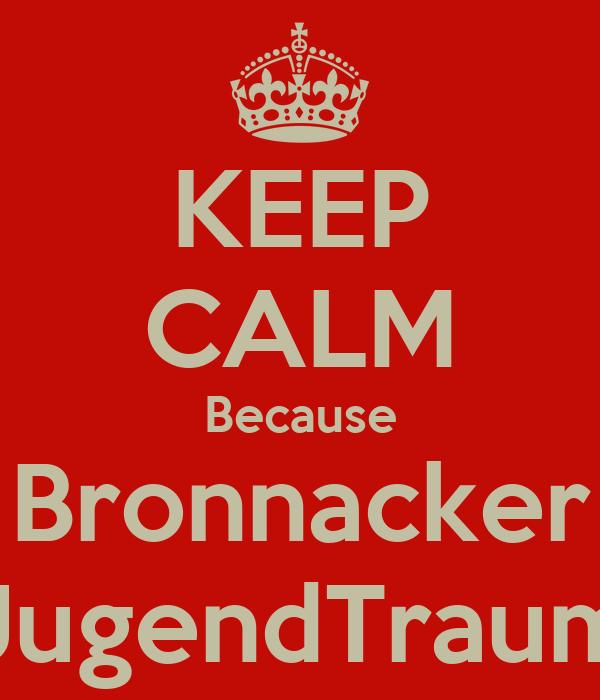 KEEP CALM Because Bronnacker JugendTraum