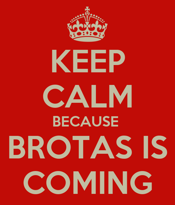 KEEP CALM BECAUSE  BROTAS IS COMING