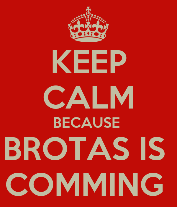 KEEP CALM BECAUSE  BROTAS IS  COMMING
