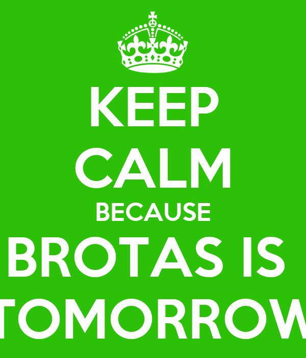 KEEP CALM BECAUSE BROTAS IS  TOMORROW
