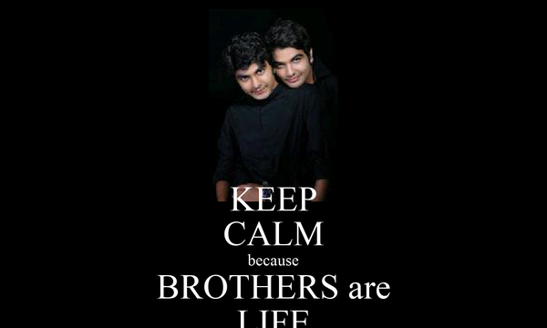 KEEP CALM because BROTHERS are LIFE