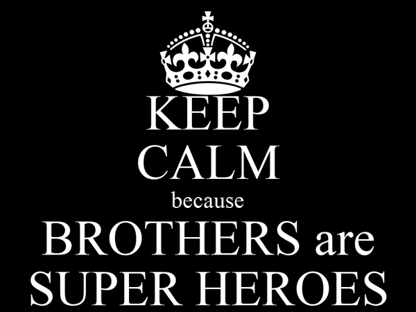 KEEP CALM because BROTHERS are SUPER HEROES