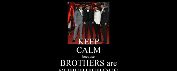KEEP CALM because BROTHERS are SUPERHEROES