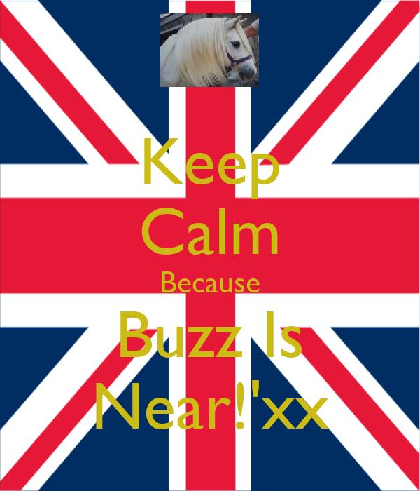 Keep Calm Because Buzz Is Near!'xx
