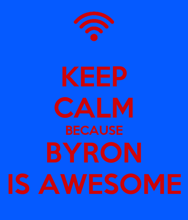 KEEP CALM BECAUSE BYRON IS AWESOME