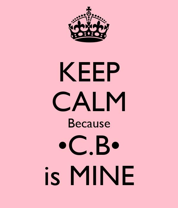 KEEP CALM Because •C.B• is MINE