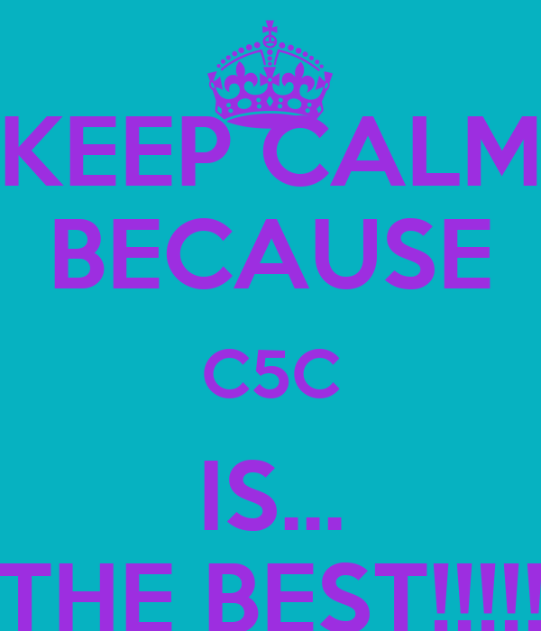 KEEP CALM BECAUSE C5C IS... THE BEST!!!!!