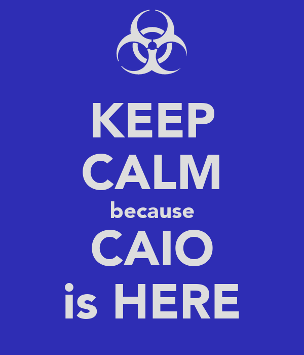KEEP CALM because CAIO is HERE