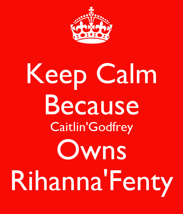 Keep Calm Because Caitlin'Godfrey Owns Rihanna'Fenty