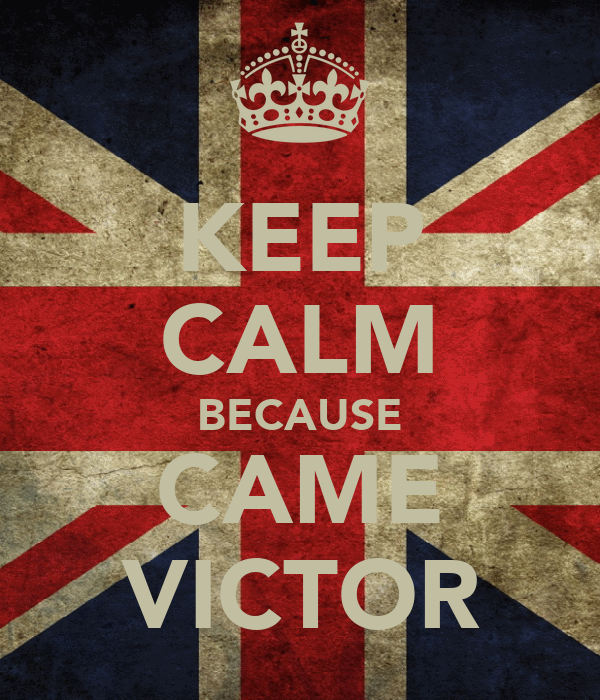 KEEP CALM BECAUSE  CAME  VICTOR