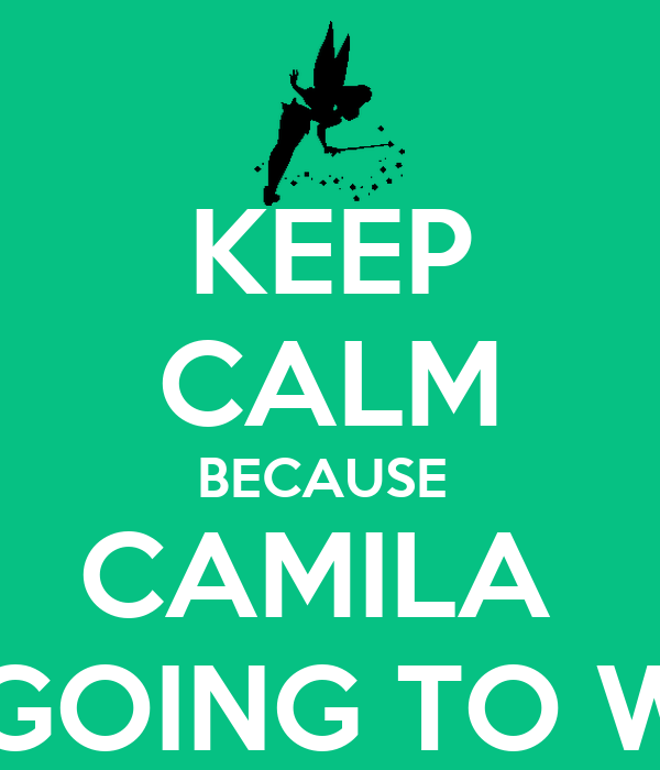KEEP CALM BECAUSE  CAMILA  IS GOING TO WIN