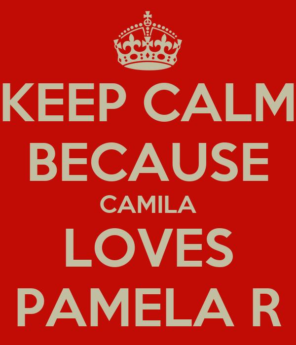 KEEP CALM BECAUSE CAMILA LOVES PAMELA R