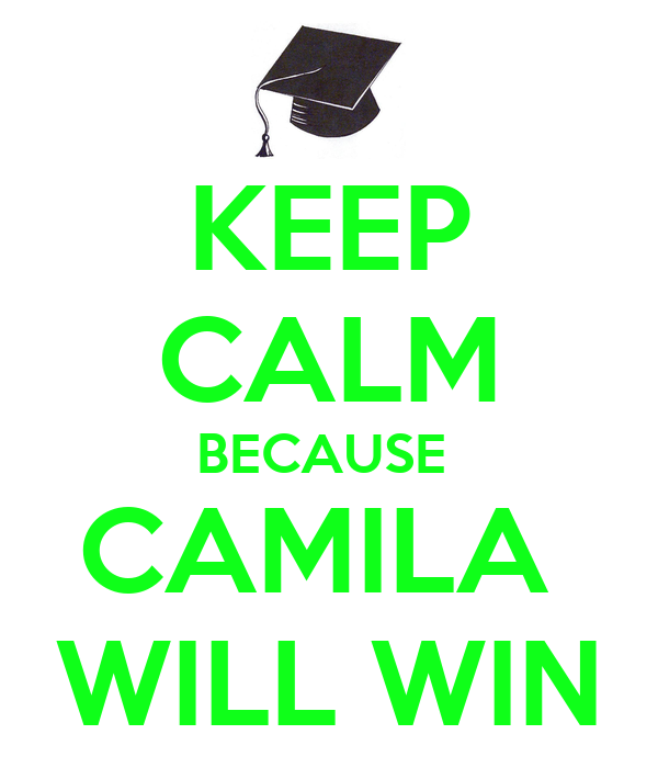 KEEP CALM BECAUSE  CAMILA  WILL WIN