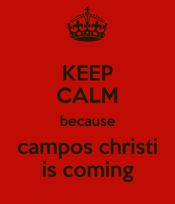 KEEP CALM because campos christi is coming
