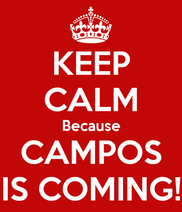KEEP CALM Because CAMPOS IS COMING!