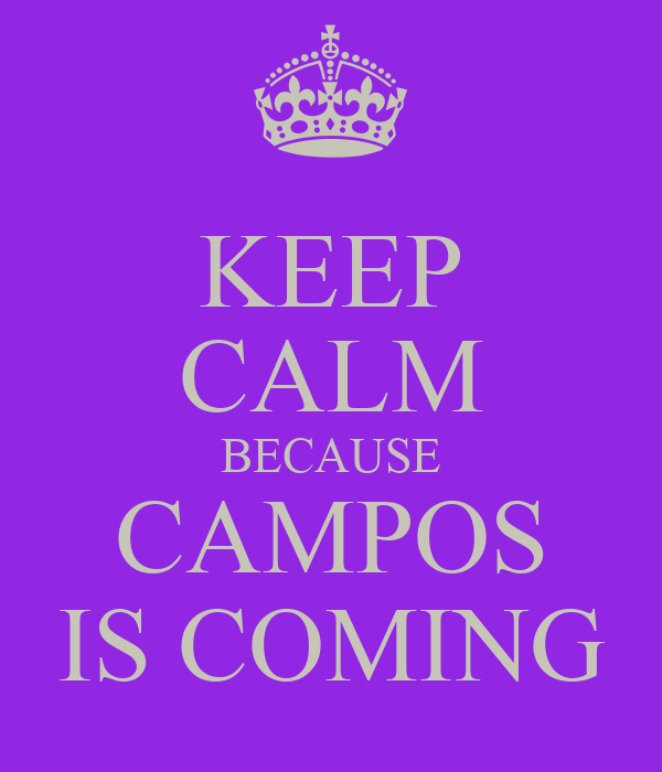 KEEP CALM BECAUSE CAMPOS IS COMING