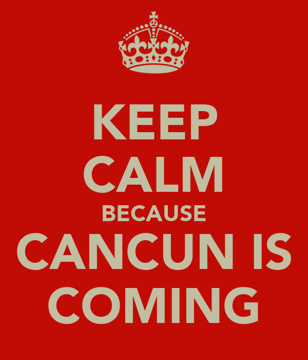 KEEP CALM BECAUSE CANCUN IS COMING