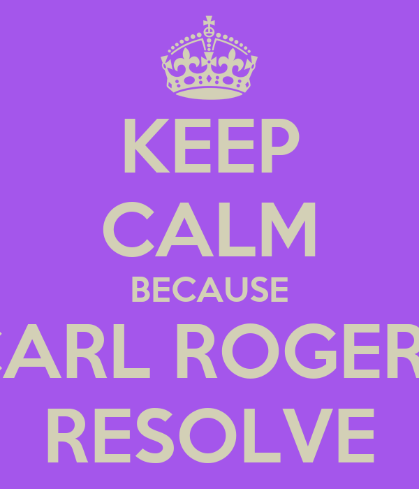 KEEP CALM BECAUSE CARL ROGERS RESOLVE