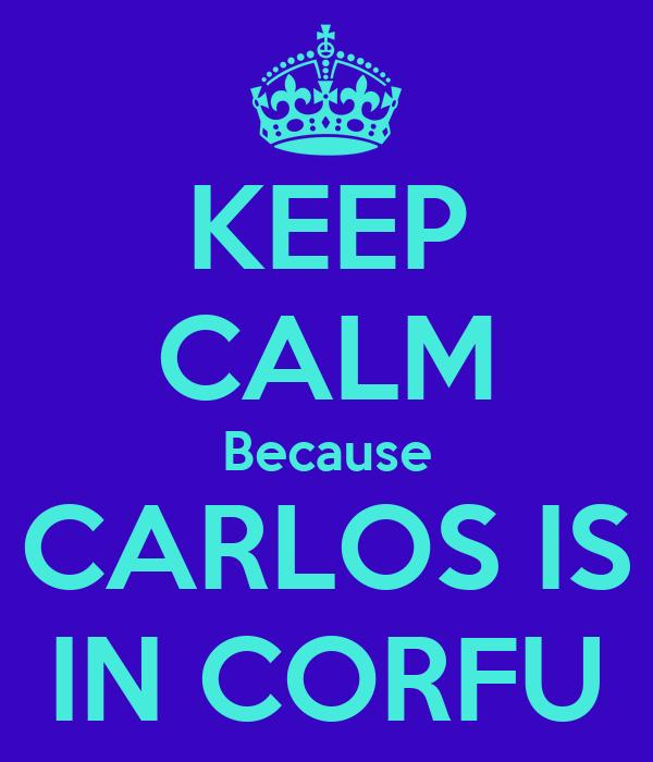 KEEP CALM Because CARLOS IS IN CORFU