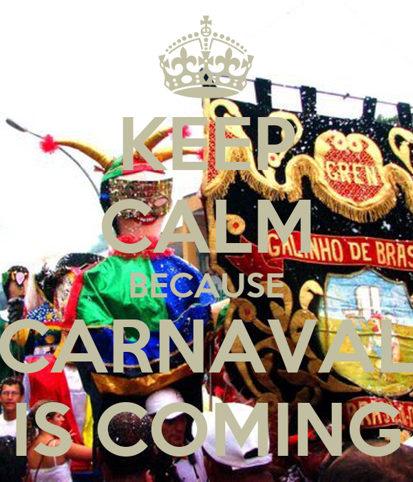 KEEP CALM BECAUSE CARNAVAL IS COMING