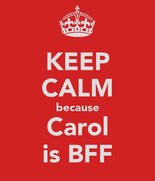 KEEP CALM because Carol is BFF