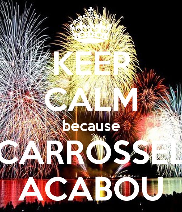KEEP CALM because CARROSSEL ACABOU