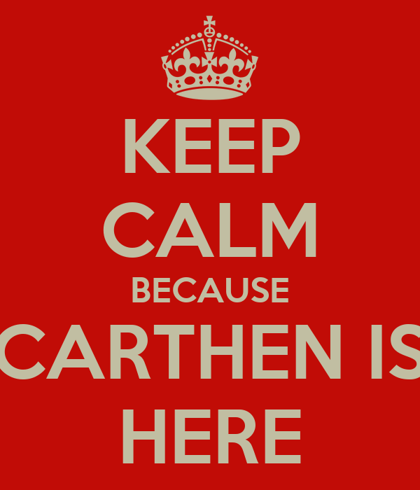 KEEP CALM BECAUSE CARTHEN IS HERE