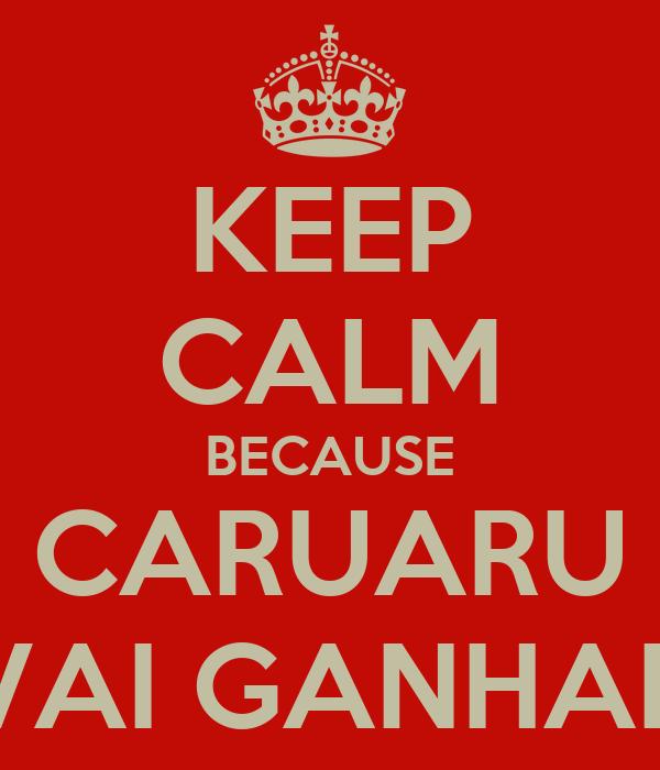 KEEP CALM BECAUSE CARUARU VAI GANHAR