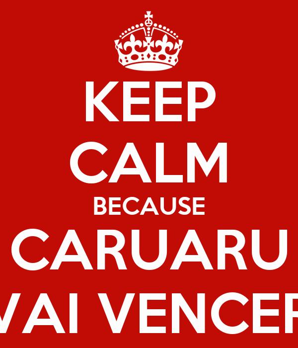 KEEP CALM BECAUSE CARUARU VAI VENCER