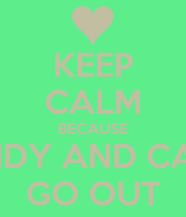 KEEP CALM BECAUSE CASSIDY AND CALVIN  GO OUT