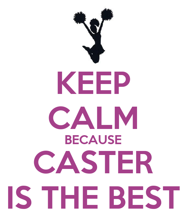 KEEP CALM BECAUSE CASTER IS THE BEST