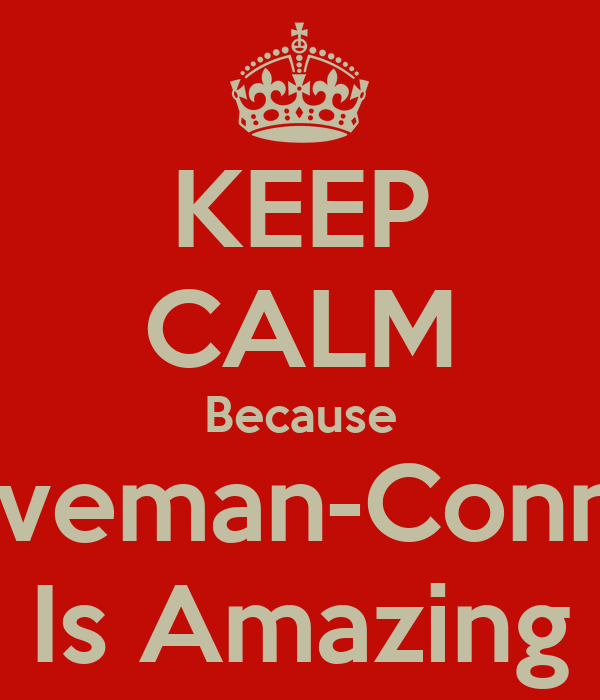 KEEP CALM Because Caveman-Connor Is Amazing