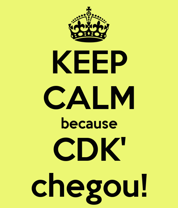 KEEP CALM because CDK' chegou!