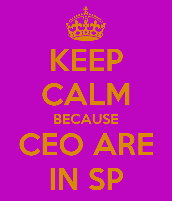 KEEP CALM BECAUSE CEO ARE IN SP