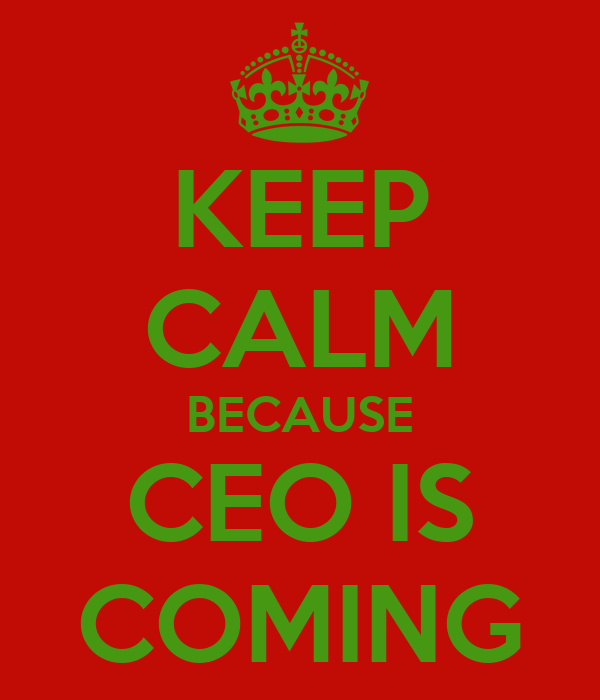 KEEP CALM BECAUSE CEO IS COMING