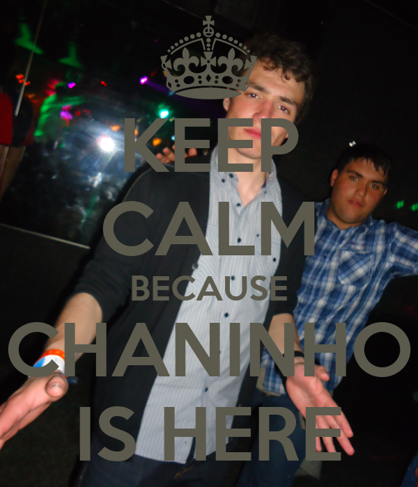 KEEP CALM BECAUSE CHANINHO IS HERE