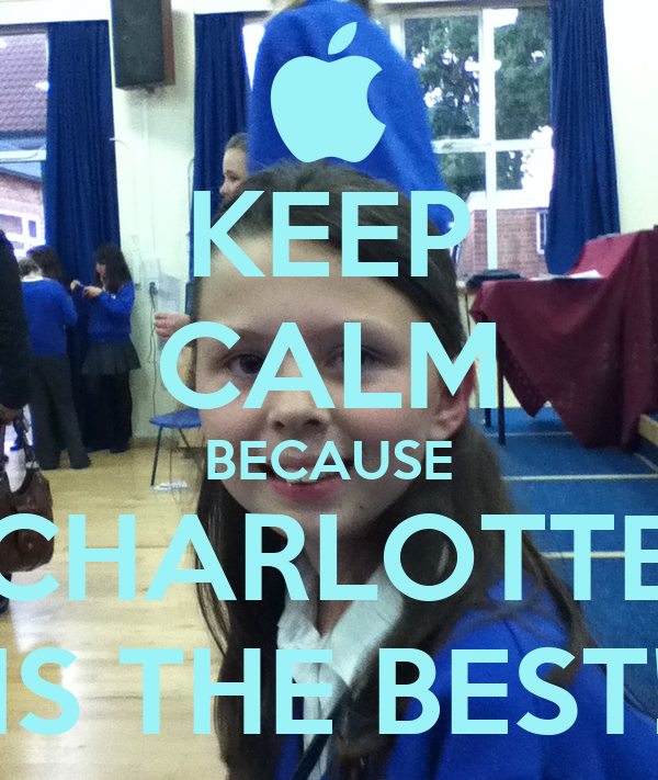 KEEP CALM BECAUSE CHARLOTTE IS THE BEST!