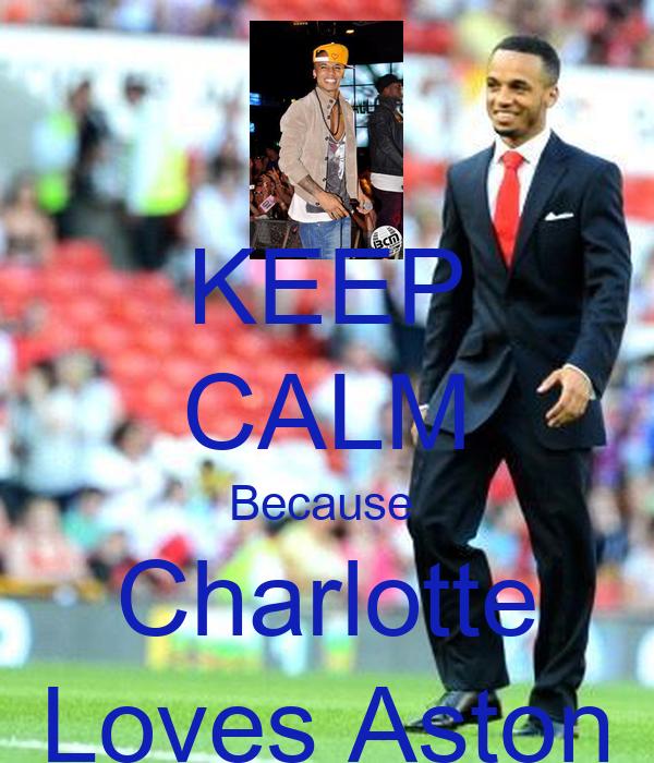 KEEP CALM Because  Charlotte Loves Aston