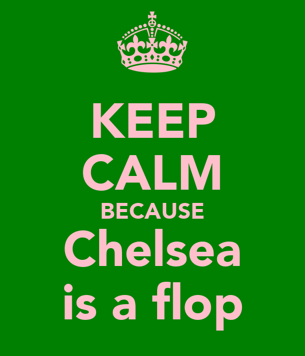 KEEP CALM BECAUSE Chelsea is a flop