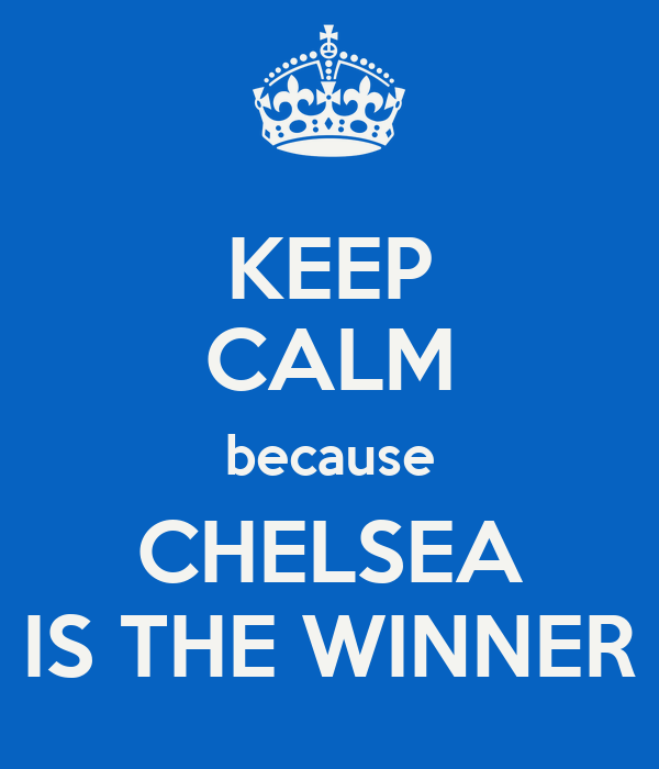 KEEP CALM because CHELSEA IS THE WINNER