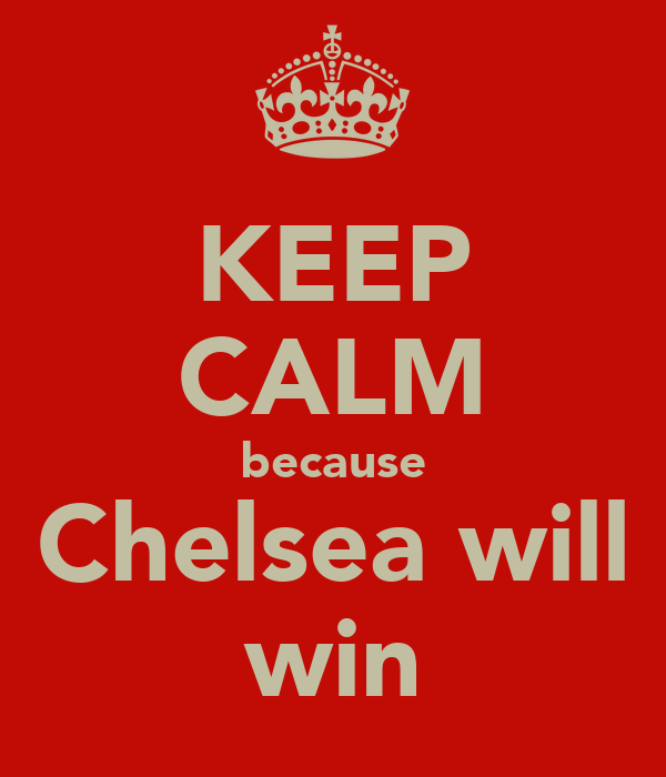 KEEP CALM because Chelsea will win