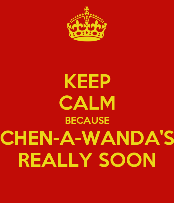 KEEP CALM BECAUSE CHEN-A-WANDA'S REALLY SOON