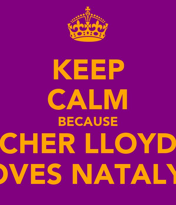 KEEP CALM BECAUSE CHER LLOYD LOVES NATALYA