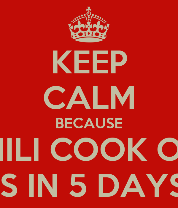 KEEP CALM BECAUSE CHILI COOK OFF IS IN 5 DAYS