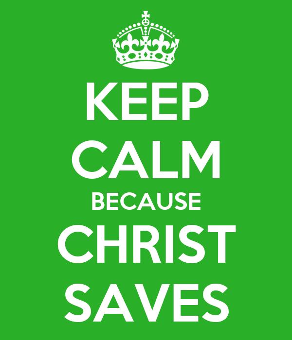 KEEP CALM BECAUSE CHRIST SAVES