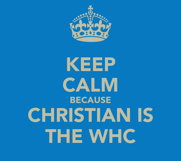 KEEP CALM BECAUSE CHRISTIAN IS THE WHC