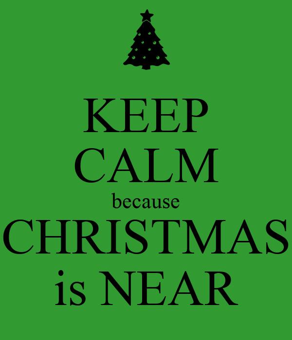 KEEP CALM because CHRISTMAS is NEAR