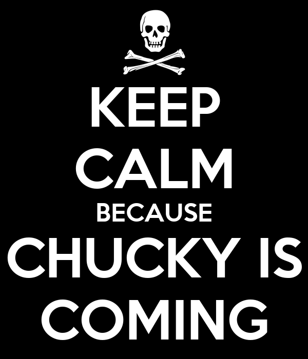 KEEP CALM BECAUSE CHUCKY IS COMING