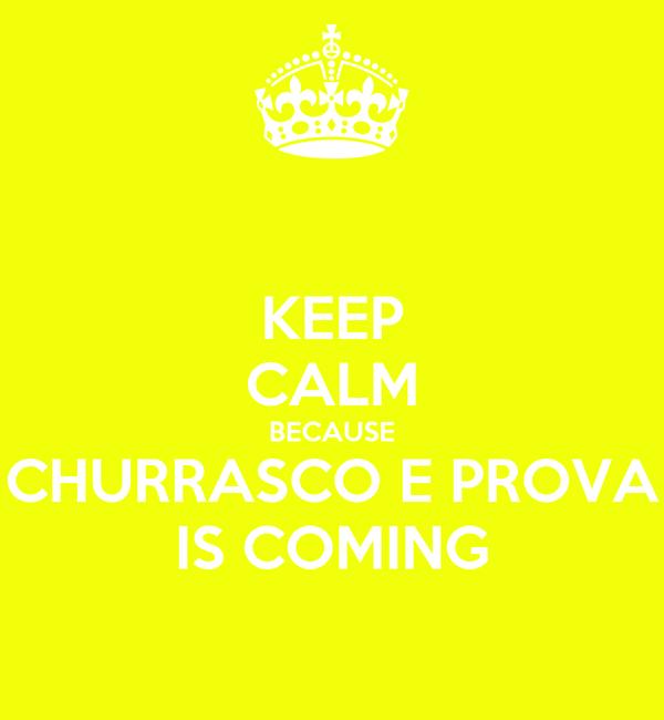 KEEP CALM BECAUSE CHURRASCO E PROVA IS COMING