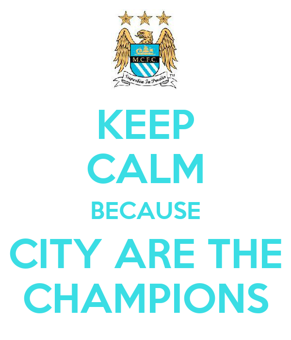 KEEP CALM BECAUSE CITY ARE THE CHAMPIONS
